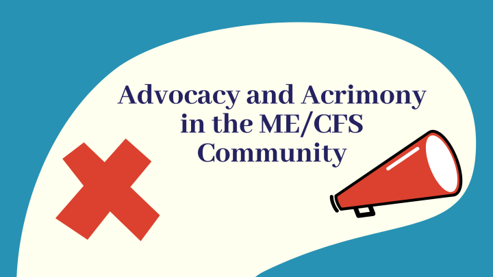 Advocacy and Acrimony in the ME/CFS Community