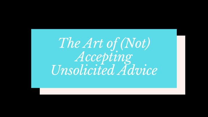 The Art of (Not) Accepting Unsolicited Advice